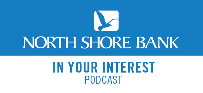 North Shore Bank's In Your Interest Podcast