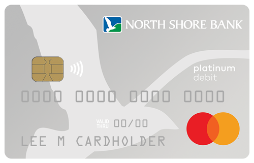Your Platinum Checking account includes a North Shore Bank Standard Debit Card